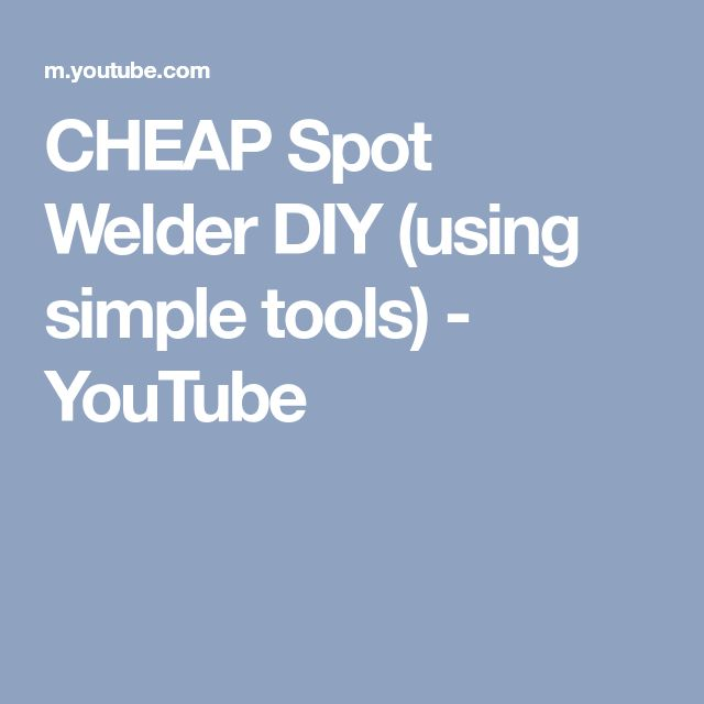 CHEAP Spot Welder DIY (using simple tools) - YouTube