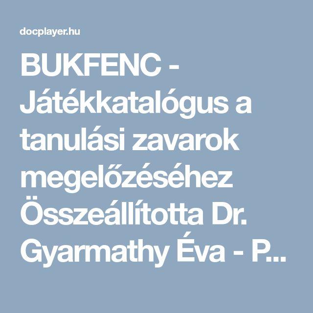 BUKFENC - Játékkatalógus a tanulási zavarok megelőzéséhez Összeállította Dr. Gyarmathy Éva - PDF