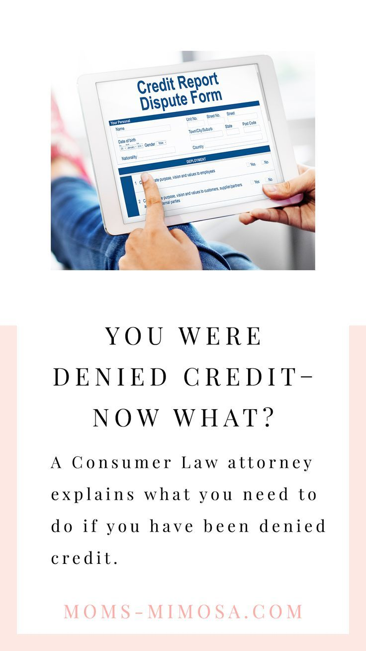 From A Consumer Law Attorney You Were Denied Credit Now What Mom S Mimosa Attorney At Law Credit Score Credit Bureaus