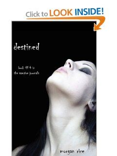 Destined (Book #4 in the Vampire Journals) by Morgan Rice. $10.99. Publisher: Morgan Rice (May 28, 2011). Publication: May 28, 2011. Author: Morgan Rice