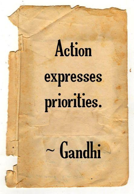 So true!  -- Action expresses priorities.  Gandhi  #quote