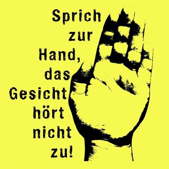Sprich Zur Hand, Das Gesicht Hört Nicht Zu! Im Grunde sagt: Sprechen Sie mit der Hand, das Gesicht ist nicht hören!    Siebdruck mit glatten Tinte
