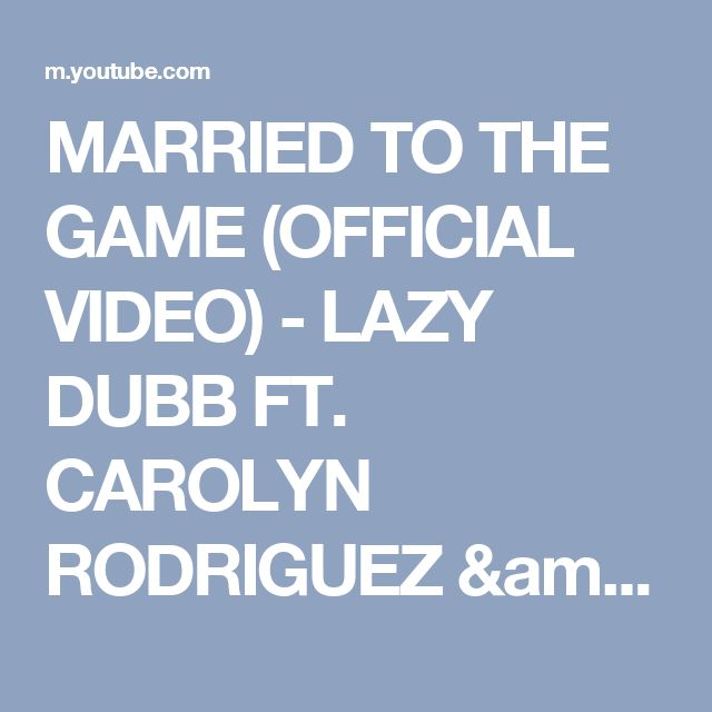 MARRIED TO THE GAME (OFFICIAL VIDEO) - LAZY DUBB FT. CAROLYN RODRIGUEZ & PYRO - YouTube