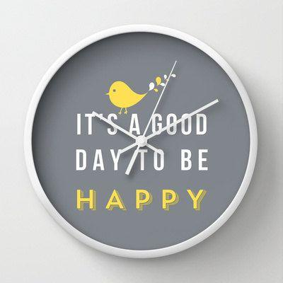 It's a good day to be happy! https://www.etsy.com/listing/177314094/happy-clock-wall-clock-nursery-wall