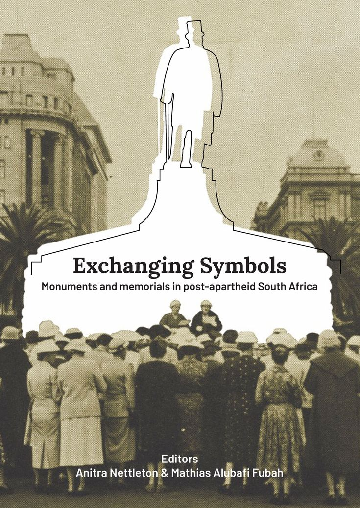 Exchanging Symbol Monument And Memorial In Post Apartheid South Africa Editor Anitra Nettleton Mathia Alu 2020 Essays