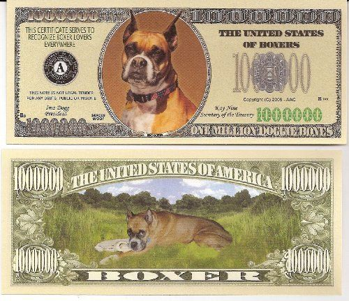 Boxer $Million Dollar$ Novelty Bill Collectible by Boxer Dog Collectible. $1.49. Boxer $Million Dollar$ Novelty Bill Collectible. These bills are the same size and feel of real money. They are finely detaileds and colorful on both front and back with high quality printing. Makes a great gift, collectible or frame and display. Price listed is for 1 bill. Buy as many as you want, still FREE SHIPPING!! Please visit my store for nearly 100 novelty bill styles. All orders s...