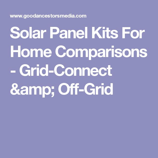Solar Panel Kits For Home Comparisons - Grid-Connect & Off-Grid