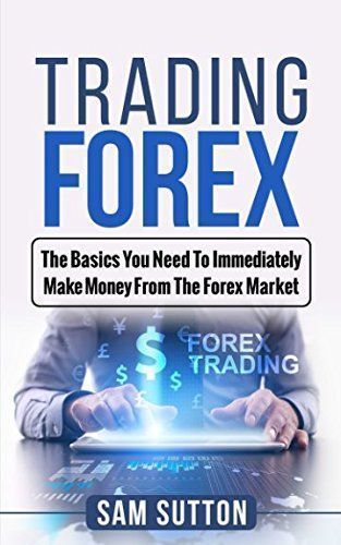 Trading Forex The Basics You Need To Immediately Make Money From Market Forextradingyo Allaboutforex Learntotradetheforex Forextradinginfo