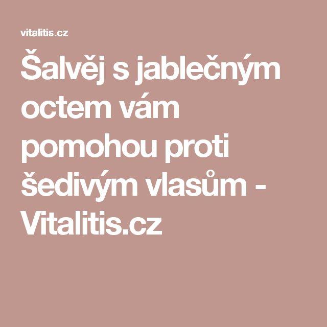 Šalvěj s jablečným octem vám pomohou proti šedivým vlasům - Vitalitis.cz