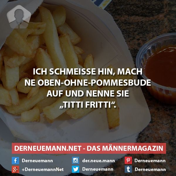 Schmeiße hin! #derneuemann #humor #lustig #spaß #sprüche #pommes