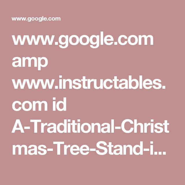 www.google.com amp www.instructables.com id A-Traditional-Christmas-Tree-Stand-in-3-Easy-Steps %3Famp_page%3Dtrue