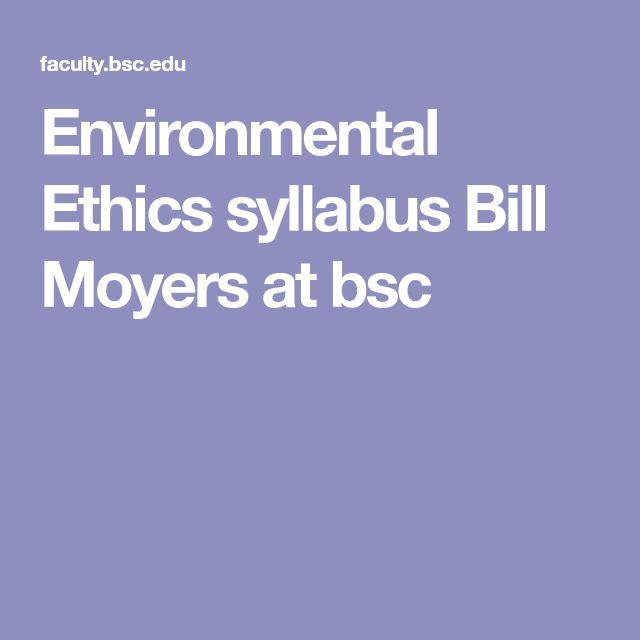 Environmental Ethics syllabus  Bill Moyers at bsc