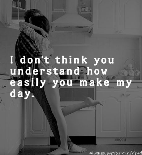 """I don't think you understand JUST how easily you make my day .....""  ""Lovely quote that also makes your sweetie's day."" -- DIY Love the Peeksi Way"