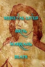 Medieval Lives Birth, Marriage, Death