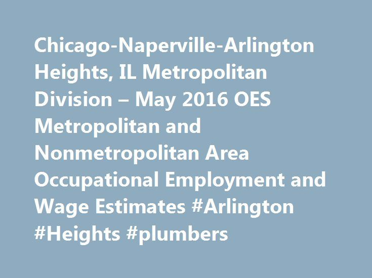 Chicago-Naperville-Arlington Heights, IL Metropolitan Division – May 2016 OES Metropolitan and Nonmetropolitan Area Occupational Employment and Wage Estimates #Arlington #Heights #plumbers http://fitness.nef2.com/chicago-naperville-arlington-heights-il-metropolitan-division-may-2016-oes-metropolitan-and-nonmetropolitan-area-occupational-employment-and-wage-estimates-arlington-heights-plumbers/  # May 2016 Metropolitan and Nonmetropolitan Area Occupational Employment and Wage Estimates…