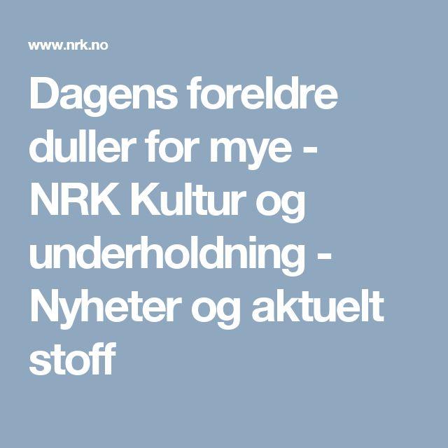 Dagens foreldre duller for mye - NRK Kultur og underholdning - Nyheter og aktuelt stoff