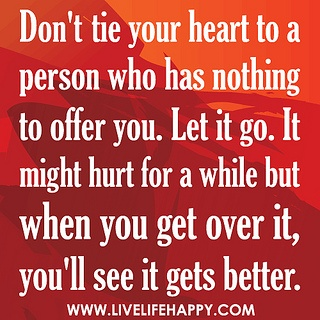Don't tie your heart to a person who has nothing to offer you. Let it go. It might hurt for a while but when you get over it, you'll see it gets better. by deeplifequotes, via Flickr: Life Quotes, It Gets Better, Its You, Hurt, Get Over It, Heart, Don T Tie, Cecilia Quotes, Dr. Who