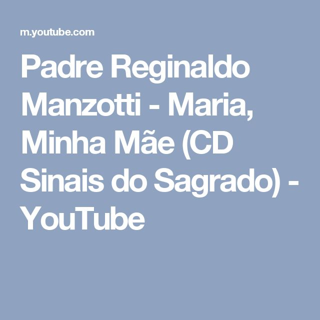 Padre Reginaldo Manzotti - Maria, Minha Mãe (CD Sinais do Sagrado) - YouTube