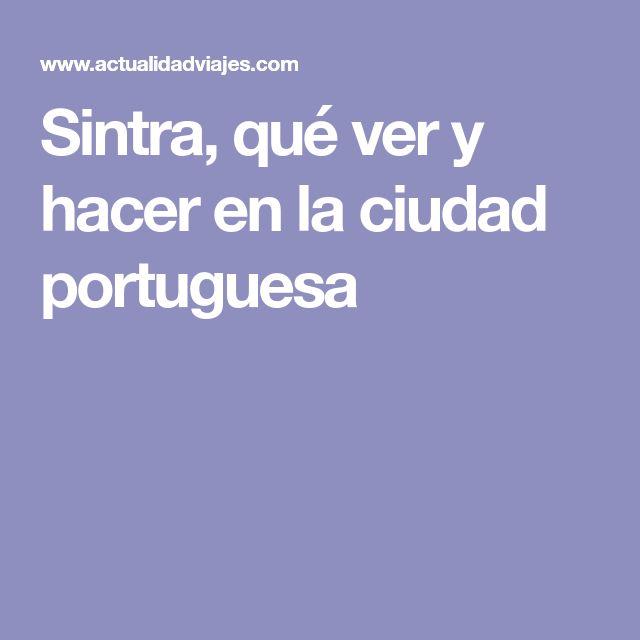 Sintra, qué ver y hacer en la ciudad portuguesa