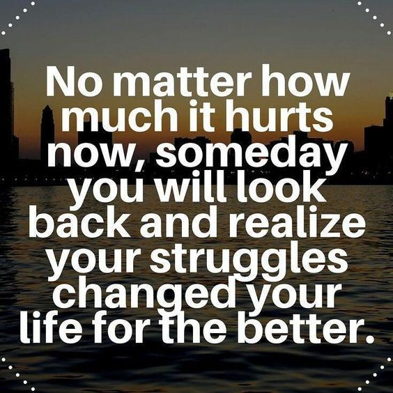 No matter how much it hurts now, someday you will look back and realize your struggles changed your life for the better. thedailyquotes.com