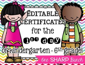 Simply add your students' name to each editable certificate and print!  These certificates are an easy way to show the parents how awesome their children did on the first day of Kindergarten-6th Grade!Open PowerPoint file, insert text box, type and print.