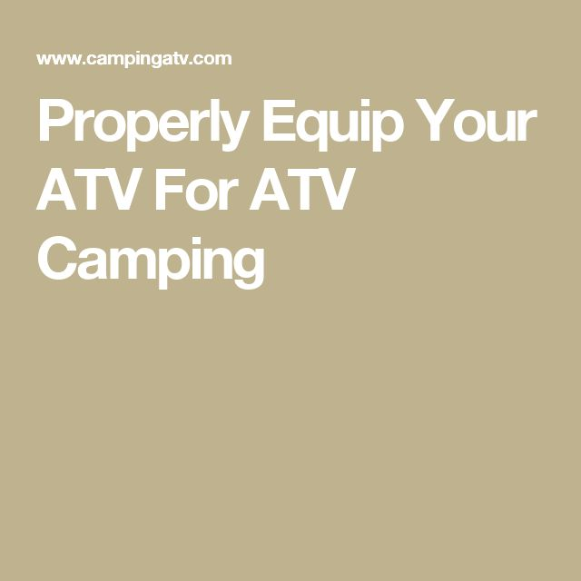 Properly Equip Your ATV For ATV Camping
