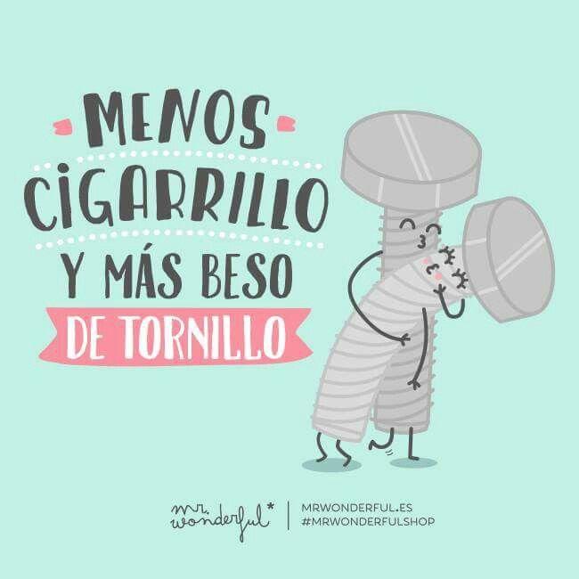 Menos cigarrillo y más beso de tornillo. Mr. Wonderful