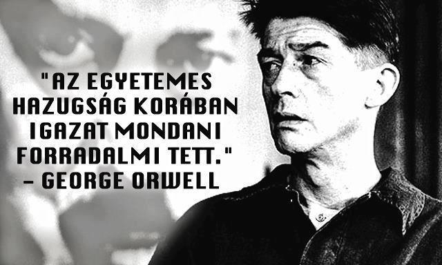 """""""Az egyetemes hazugság korában igazat mondani forradalmi tett."""" (George Orwell)…"""