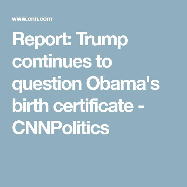 Report: Trump continues to question Obama's birth certificate - CNNPolitics