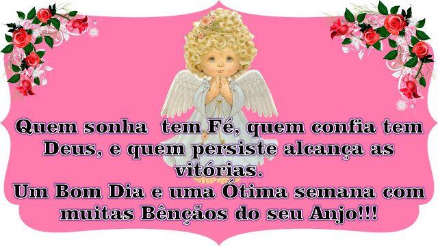 Quem sonha  tem Fé, quem confia tem Deus, e quem persiste alcança as vitórias. Um Bom Dia e uma Ótima semana com muitas Bênçãos do seu Anjo!!!