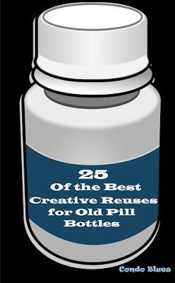 25 of the Best Ways to Reuse Old Vitamin, Suppliement, and Perscription Pill…