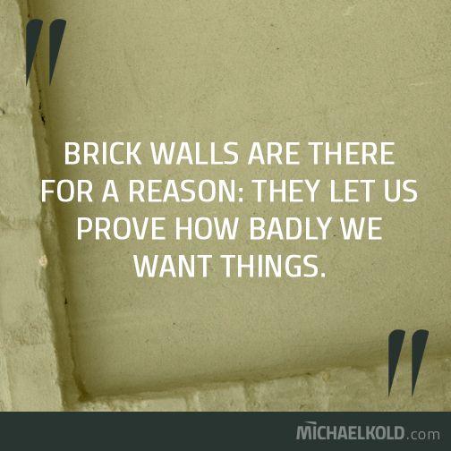 Brick walls are there for at reason...