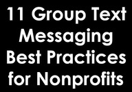 11 Group Text Messaging Best Practices for Nonprofits: nonprofitorgs.wor...