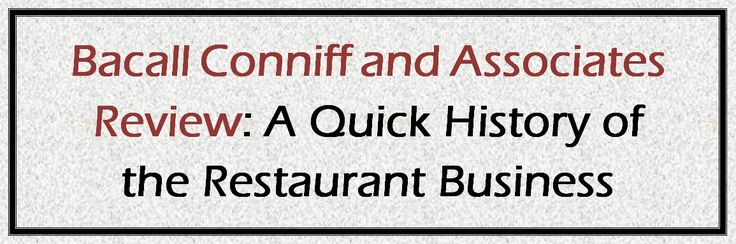 Bacall Conniff and Associates Review: A Quick History of the Restaurant Business - http://mersaberden027.blogspot.com/2016/09/bacall-conniff-and-associates-review.html Have you ever wondered how restaurants started? Well, we always assumed restaurants have been there all this time without realizing that the evolution of the business brought about a revolutionary effect on the family, industrialization and the whole economic system of the world.