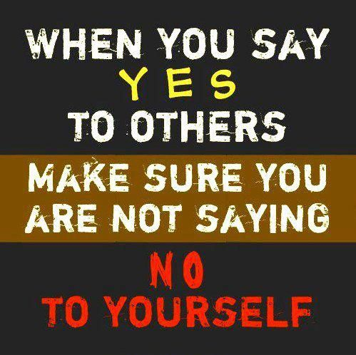 when-you-say-to-others-make-sure-you-are-not-saying-no-to-yourself-advice-quote.jpg (499×498)