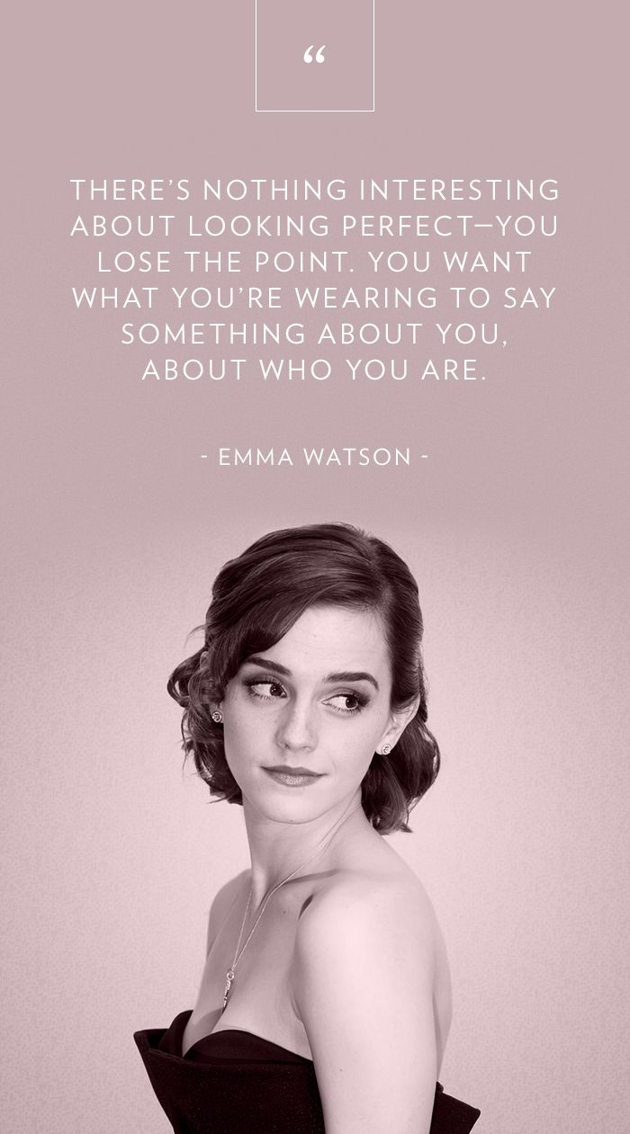 """There's nothing interesting about looking perfect—lost the point. You want what you're wearing to say something about you, about who you are."" - Emma Watson // Fashion Advice"