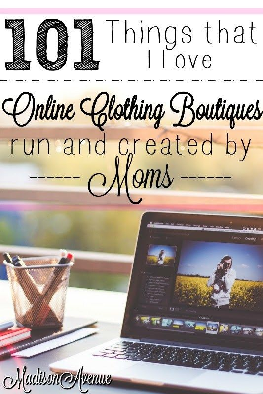 101 Things that I love// Online Clothing Boutiques run and created by moms…