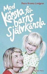 Med känsla för barns självkänsla - Petra Krantz Lindgren - Bok (9789174243642)   Bokus bokhandel