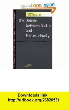 The Debate Between Sartre and Merleau-Ponty (Studies in Phenomenology and Existential Philosophy) (9780810115323) Jon Stewart , ISBN-10: 0810115328  , ISBN-13: 978-0810115323 ,  , tutorials , pdf , ebook , torrent , downloads , rapidshare , filesonic , hotfile , megaupload , fileserve
