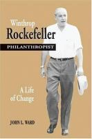 Winthrop Rockefeller, philanthropist : a life of change / John L. Ward.