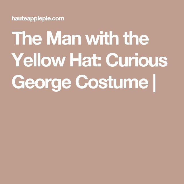 The Man with the Yellow Hat: Curious George Costume |