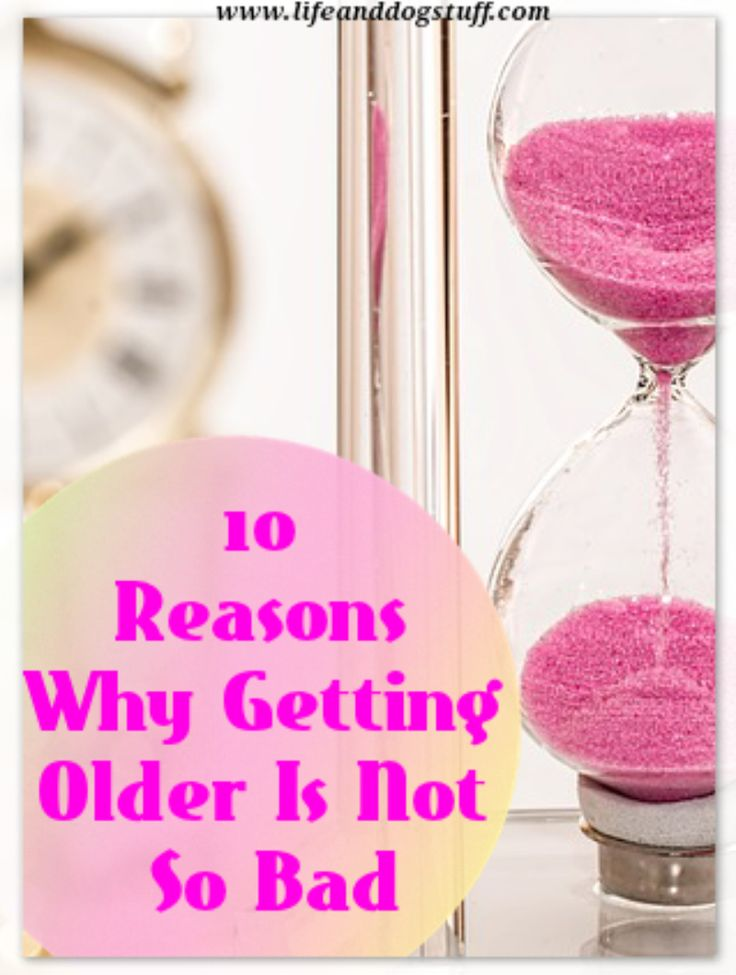 10 reasons why getting older is not so bad. #blogger #blog