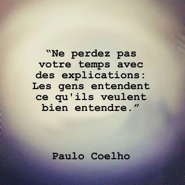 Ne perdez pas de temps en explications : les gens entendent ce qu'ils veulent bien entendre - Paulo Coelho