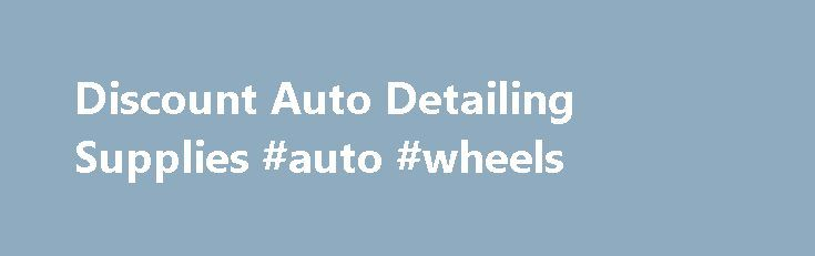 Discount Auto Detailing Supplies #auto #wheels http://china.remmont.com/discount-auto-detailing-supplies-auto-wheels/  #auto detailing supplies # *** Weekly Specials *** *** Newest Items *** *** Special Case Prices *** *** SUPER Closeout Specials *** Aerosol Products Air Freshener Air Guns and Water Nozzles Applicator Pads Blades, Scrapers & Hand Tools Floor Mats, Covers & Accessories Gloves, Aprons & Safety Items Headlight Restoration Magna Shine Body Prep Meguiar's Mirror Glaze Metal…