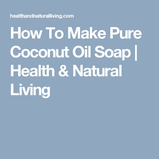 How To Make Pure Coconut Oil Soap | Health & Natural Living