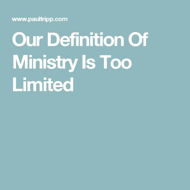 Our Definition Of Ministry Is Too Limited