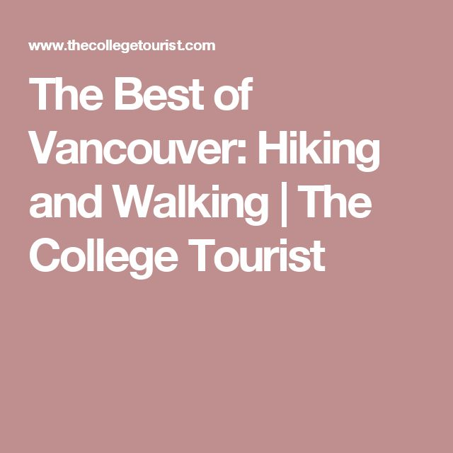 The Best of Vancouver: Hiking and Walking | The College Tourist