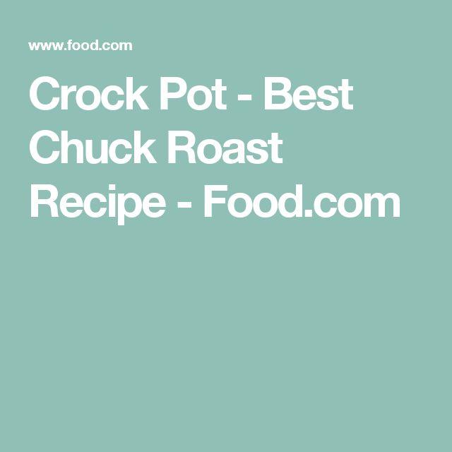 Crock Pot - Best Chuck Roast Recipe - Food.com