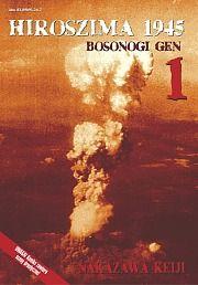 """""""Hiroszima 1945 (Bosonogi Gen)"""" Nakazawa Keiji. Cz. 1. Manga dla dorosłych. Zostało wydanych 10 części po polsku. Dramat. http://waneko.com.pl/"""