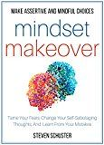 Mindset Makeover: Tame Your Fears Change Your Self-Sabotaging Thoughts And Learn From Your Mistakes - Make Assertive And Mindful Choices by Steven Schuster (Author) #Kindle US #NewRelease #Business #Money #eBook #ad